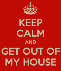 keep-calm-and-get-out-of-my-house-2